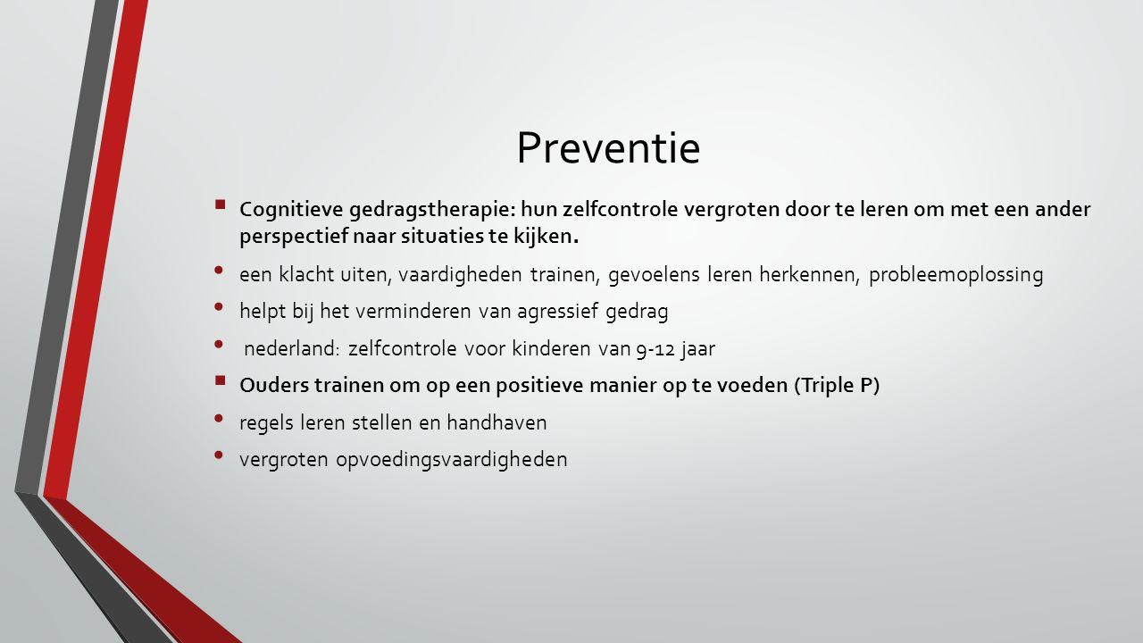 Preventie  Cognitieve gedragstherapie: hun zelfcontrole vergroten door te leren om met een ander perspectief naar situaties te kijken.