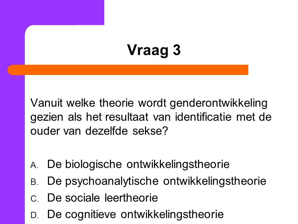 Vraag 3 Vanuit welke theorie wordt genderontwikkeling gezien als het resultaat van identificatie met de ouder van dezelfde sekse.