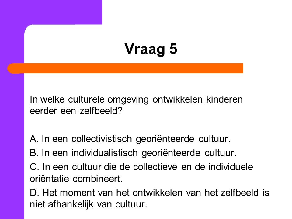 Vraag 5 In welke culturele omgeving ontwikkelen kinderen eerder een zelfbeeld.