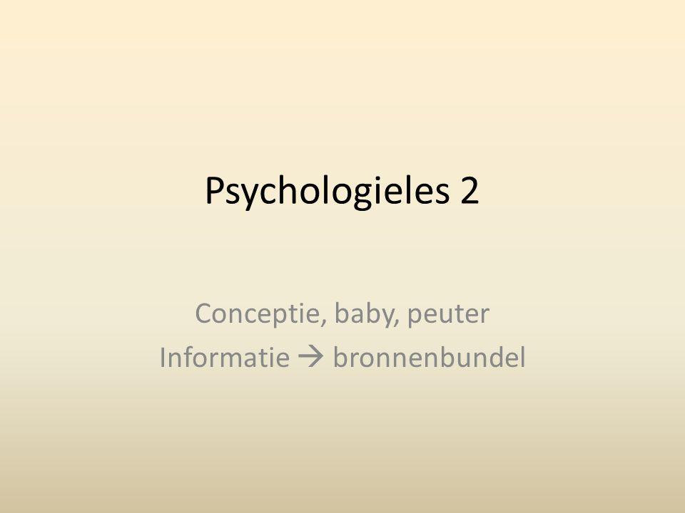 Psychologieles 2 Conceptie, baby, peuter Informatie  bronnenbundel
