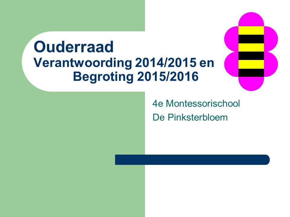 Ouderraad Verantwoording 2014/2015 en Begroting 2015/2016 4e Montessorischool De Pinksterbloem