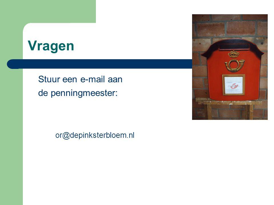 Vragen Stuur een e-mail aan de penningmeester: or@depinksterbloem.nl