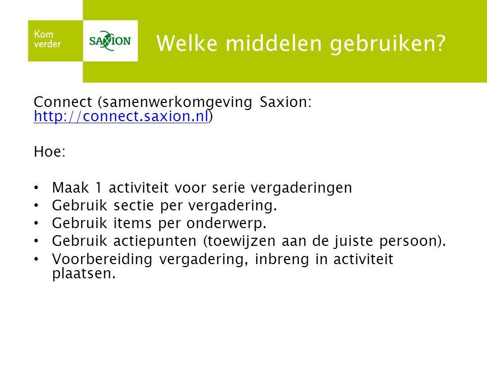 Welke middelen gebruiken? Connect (samenwerkomgeving Saxion: http://connect.saxion.nl) http://connect.saxion.nl Hoe: Maak 1 activiteit voor serie verg