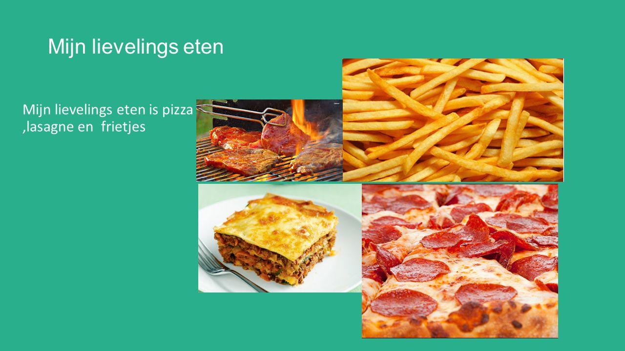 Mijn lievelings eten Mijn lievelings eten is pizza,lasagne en frietjes