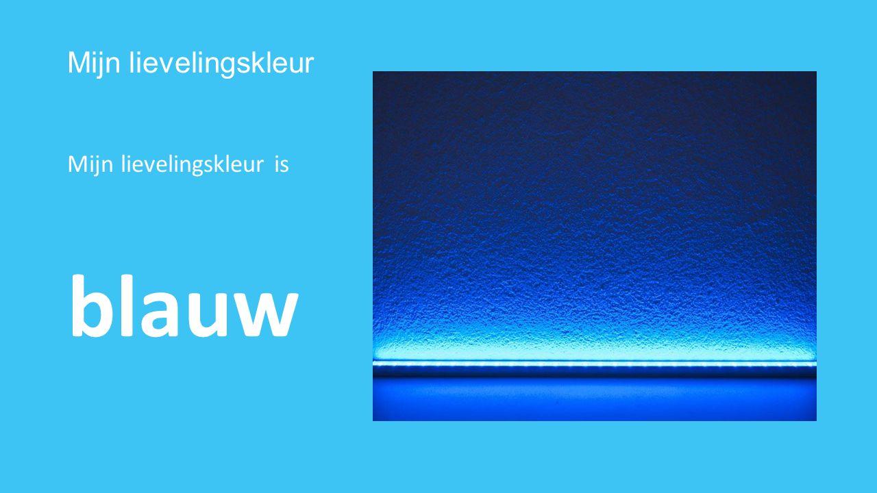 Mijn lievelingskleur Mijn lievelingskleur is blauw