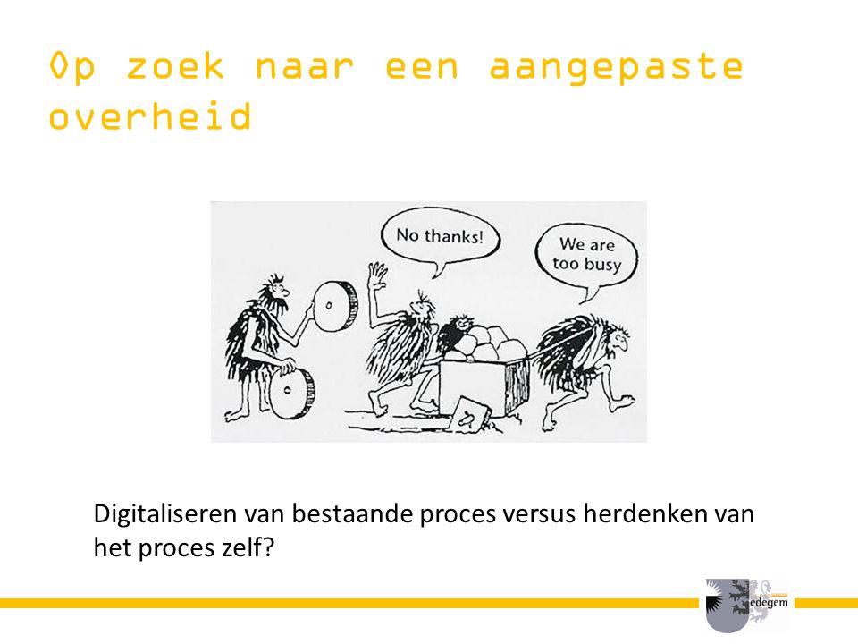 Op zoek naar een aangepaste overheid Digitaliseren van bestaande proces versus herdenken van het proces zelf?