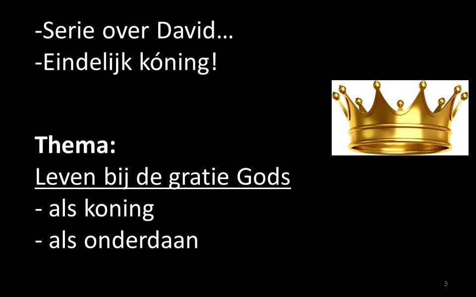 -Serie over David… -Eindelijk kóning.