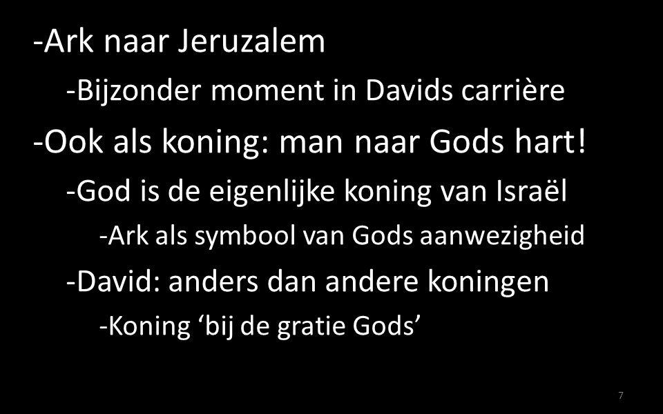 -Ark naar Jeruzalem -Bijzonder moment in Davids carrière -Ook als koning: man naar Gods hart.