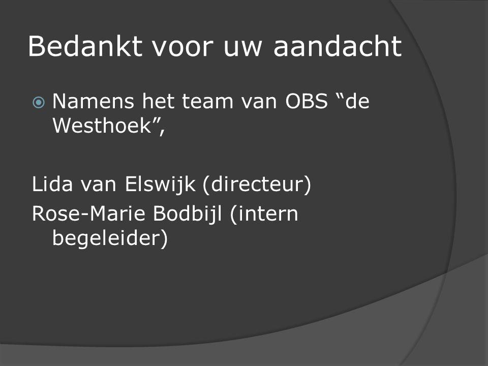 Bedankt voor uw aandacht  Namens het team van OBS de Westhoek , Lida van Elswijk (directeur) Rose-Marie Bodbijl (intern begeleider)