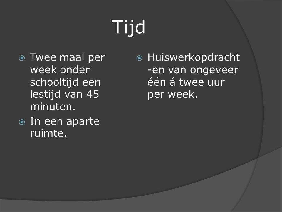 Tijd  Twee maal per week onder schooltijd een lestijd van 45 minuten.