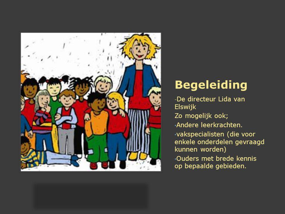 Begeleiding - De directeur Lida van Elswijk Zo mogelijk ook; Andere leerkrachten.
