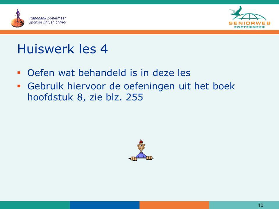 Rabobank Zoetermeer Sponsor v/h SeniorWeb Huiswerk les 4  Oefen wat behandeld is in deze les  Gebruik hiervoor de oefeningen uit het boek hoofdstuk