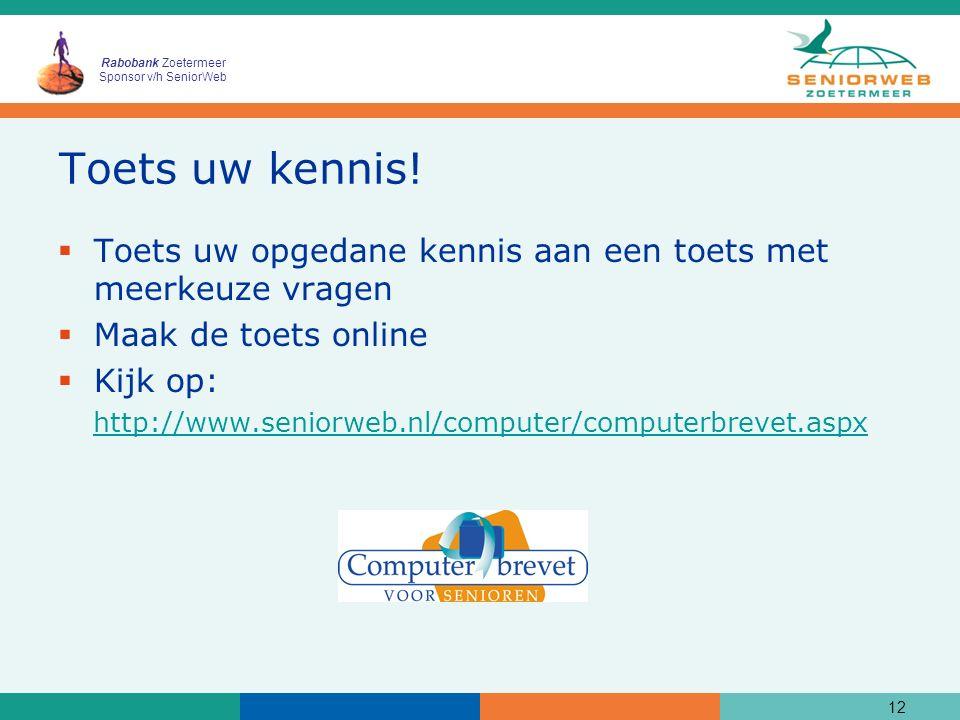 Rabobank Zoetermeer Sponsor v/h SeniorWeb Toets uw kennis!  Toets uw opgedane kennis aan een toets met meerkeuze vragen  Maak de toets online  Kijk