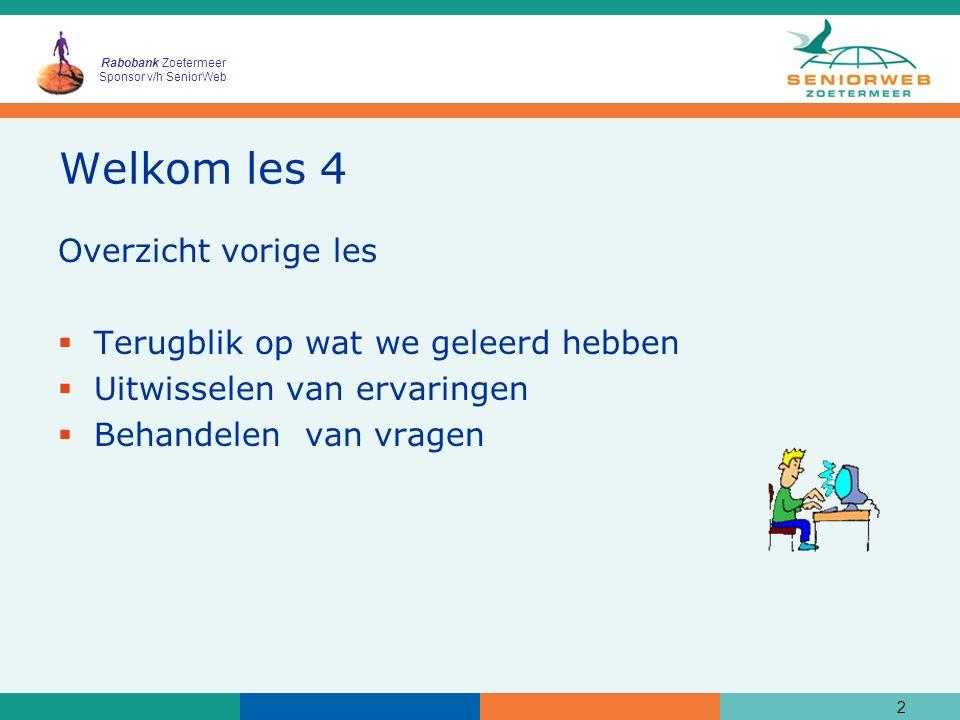 Rabobank Zoetermeer Sponsor v/h SeniorWeb Welkom les 4 Overzicht vorige les  Terugblik op wat we geleerd hebben  Uitwisselen van ervaringen  Behand