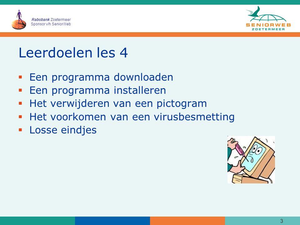 Rabobank Zoetermeer Sponsor v/h SeniorWeb Leerdoelen les 4  Een programma downloaden  Een programma installeren  Het verwijderen van een pictogram