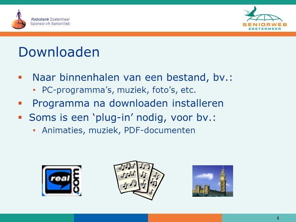 Rabobank Zoetermeer Sponsor v/h SeniorWeb Downloaden  Naar binnenhalen van een bestand, bv.: PC-programma's, muziek, foto's, etc.  Programma na down