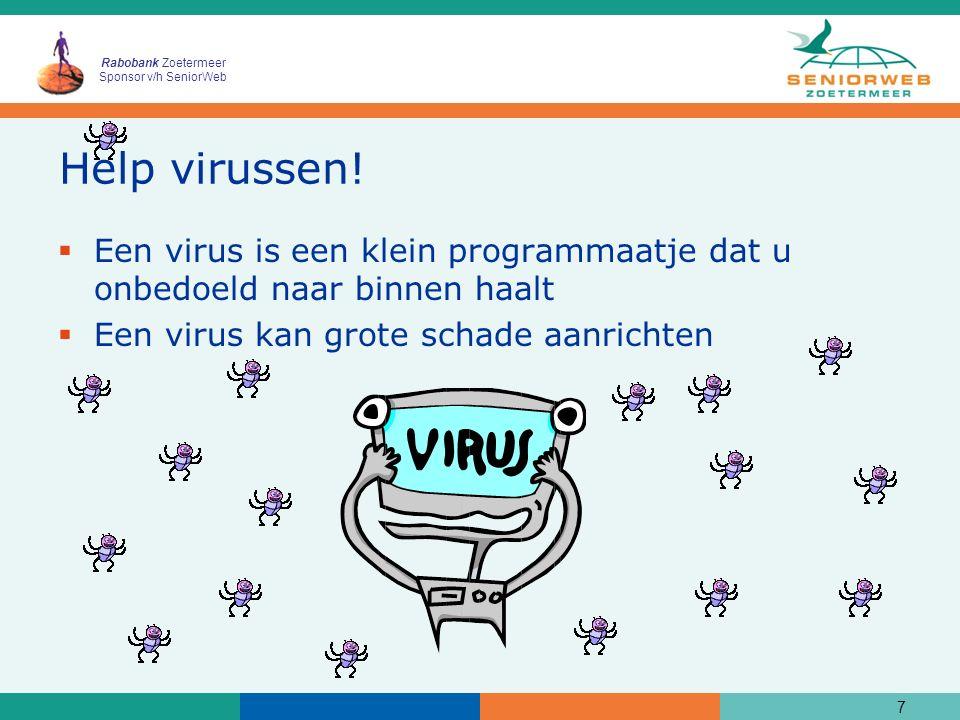 Rabobank Zoetermeer Sponsor v/h SeniorWeb Help virussen!  Een virus is een klein programmaatje dat u onbedoeld naar binnen haalt  Een virus kan grot