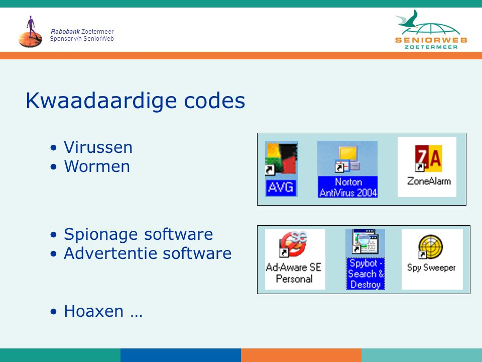 Rabobank Zoetermeer Sponsor v/h SeniorWeb Kwaadaardige codes Virussen Wormen Spionage software Advertentie software Hoaxen …