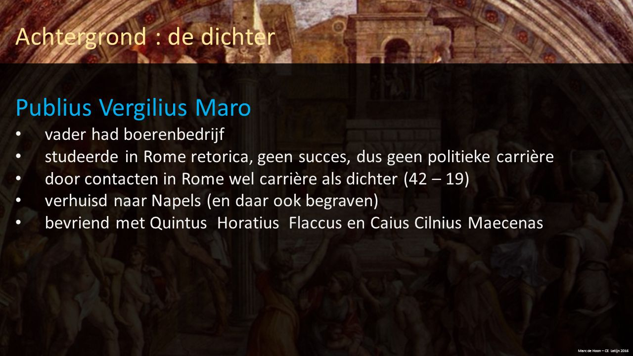 Achtergrond : de dichter Publius Vergilius Maro vader had boerenbedrijf studeerde in Rome retorica, geen succes, dus geen politieke carrière door cont