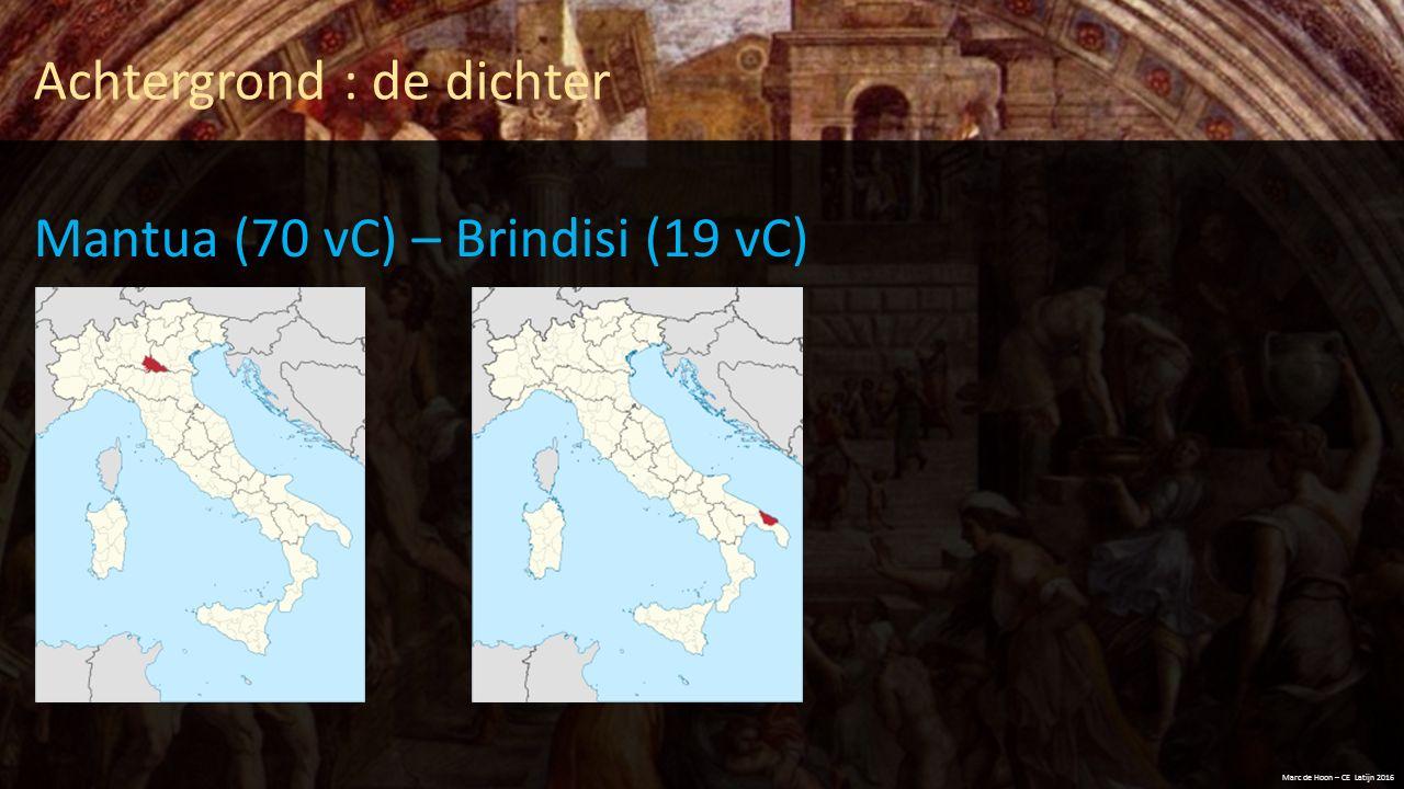 Achtergrond : de dichter Mantua (70 vC) – Brindisi (19 vC) Marc de Hoon – CE Latijn 2016
