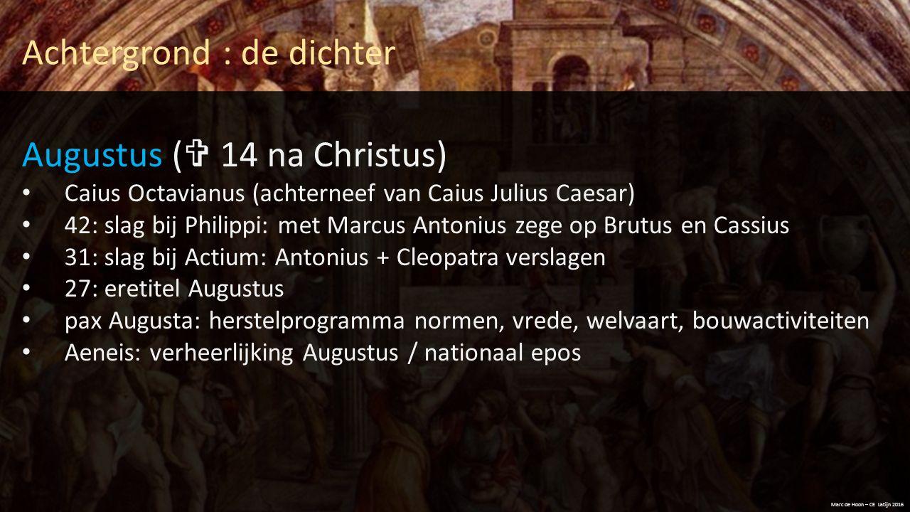 Achtergrond : de dichter Augustus (  14 na Christus) Caius Octavianus (achterneef van Caius Julius Caesar) 42: slag bij Philippi: met Marcus Antonius