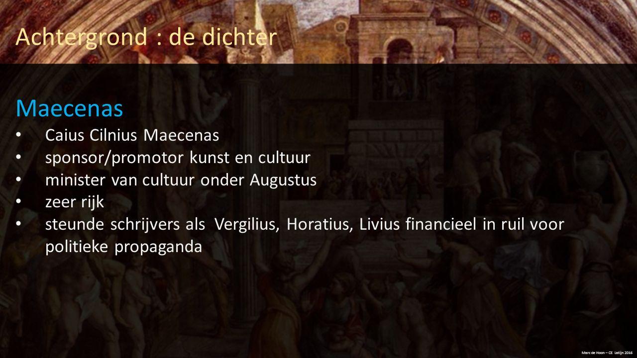 Achtergrond : de dichter Maecenas Caius Cilnius Maecenas sponsor/promotor kunst en cultuur minister van cultuur onder Augustus zeer rijk steunde schri
