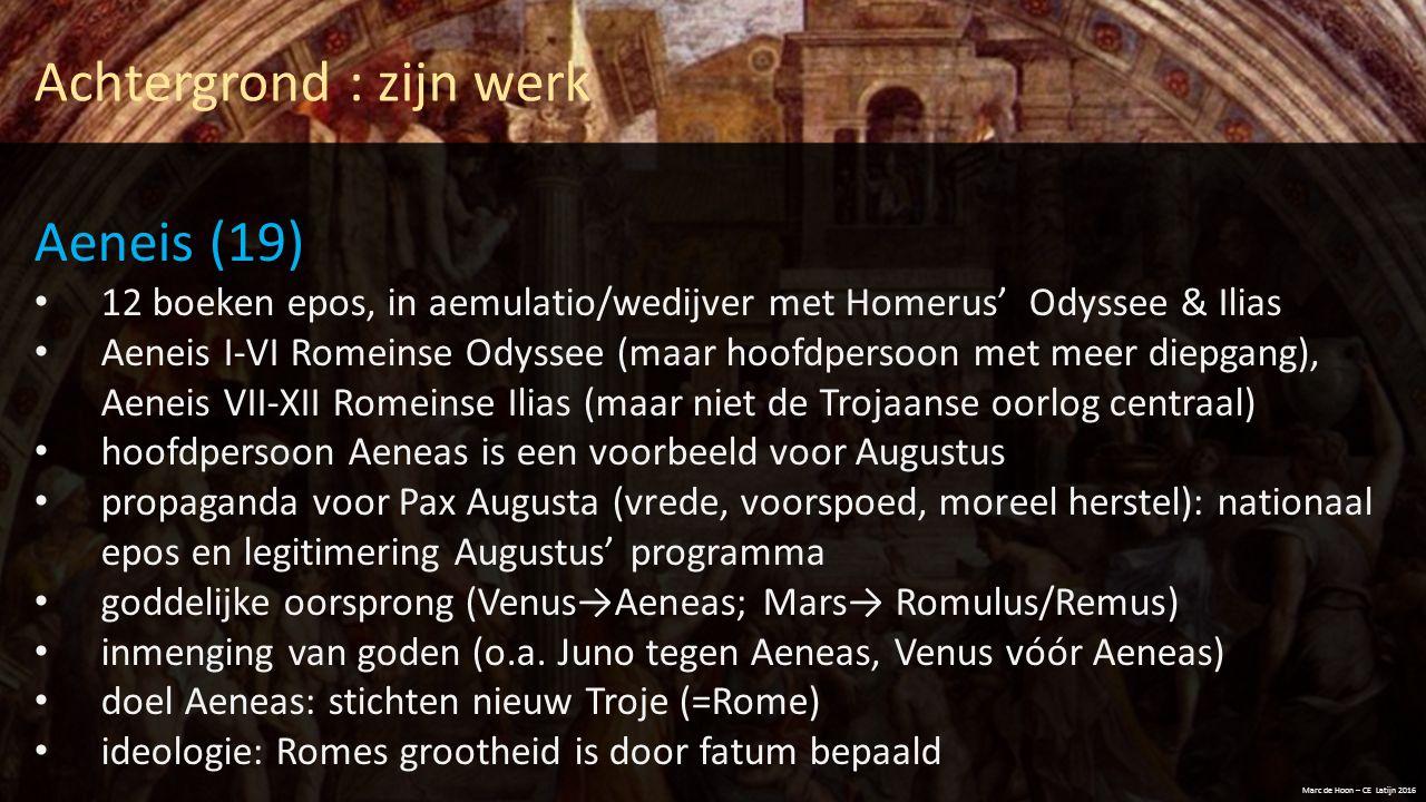 Achtergrond : zijn werk Marc de Hoon – CE Latijn 2016 Aeneis (19) 12 boeken epos, in aemulatio/wedijver met Homerus' Odyssee & Ilias Aeneis I-VI Romei