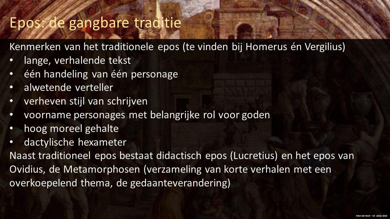 Epos: de gangbare traditie Marc de Hoon – CE Latijn 2016 Kenmerken van het traditionele epos (te vinden bij Homerus én Vergilius) lange, verhalende te