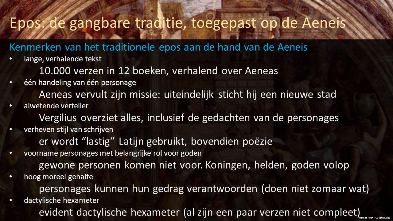 Epos: de gangbare traditie, toegepast op de Aeneis Marc de Hoon – CE Latijn 2016 Kenmerken van het traditionele epos aan de hand van de Aeneis lange,