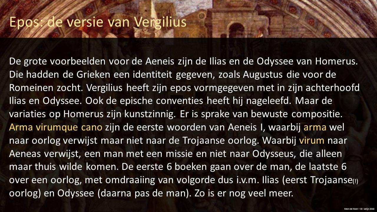 Epos: de versie van Vergilius Marc de Hoon – CE Latijn 2016 De grote voorbeelden voor de Aeneis zijn de Ilias en de Odyssee van Homerus. Die hadden de
