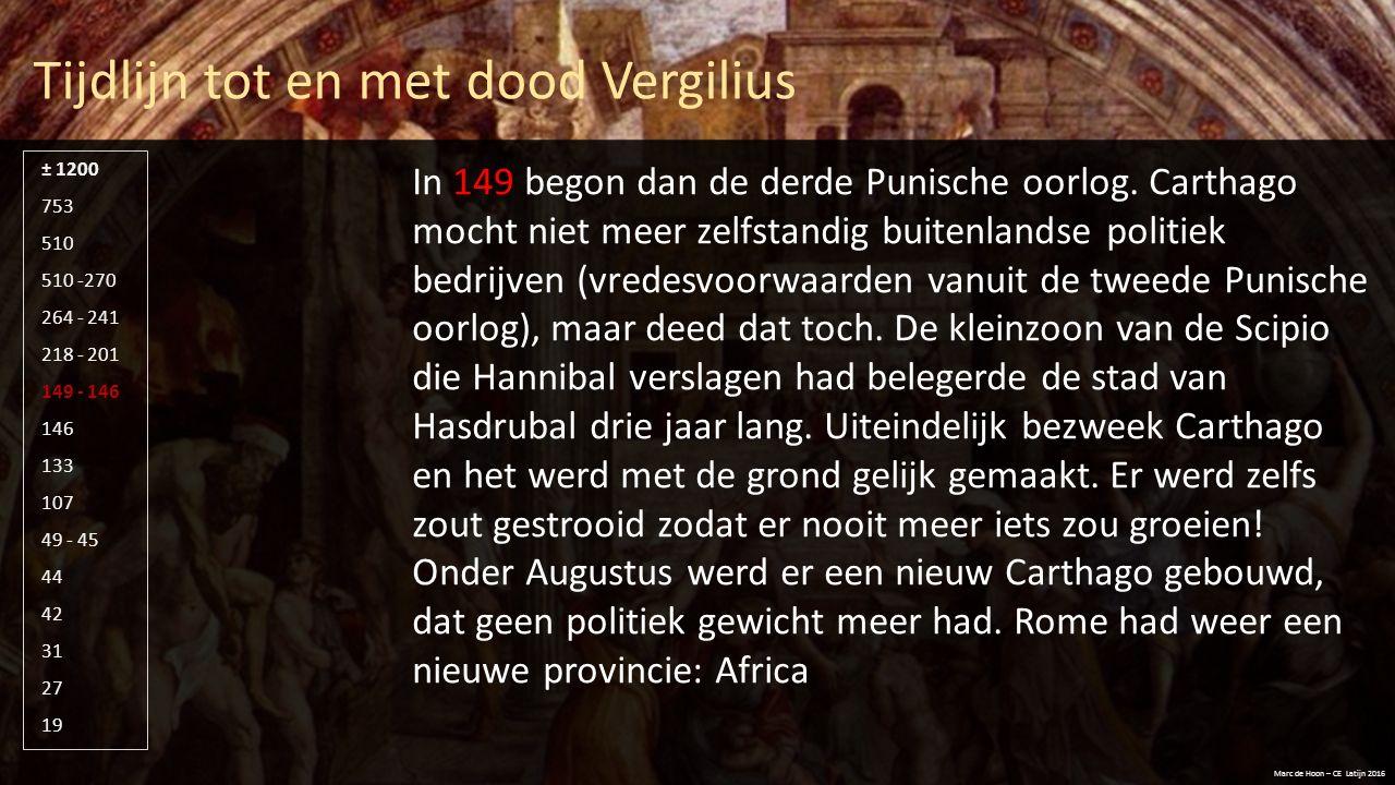Tijdlijn tot en met dood Vergilius Marc de Hoon – CE Latijn 2016 510 -270 264 - 241 218 - 201 149 - 146 146 133 107 49 - 45 44 42 31 27 19 753 510 ± 1200 In 146 werd korte metten gemaakt met Carthago en Korinthe.