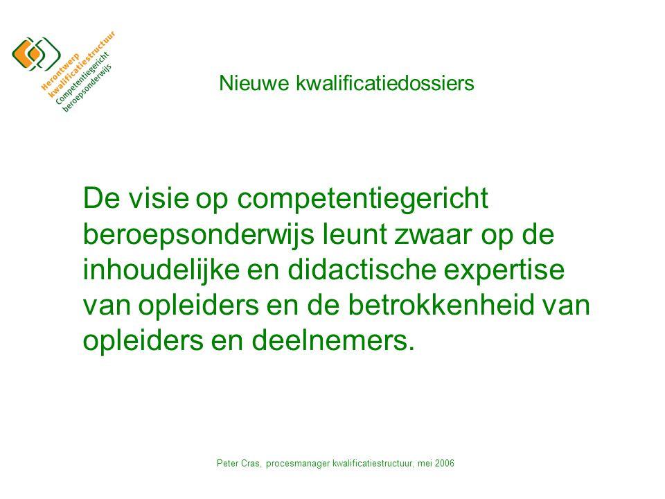 Peter Cras, procesmanager kwalificatiestructuur, mei 2006 De visie op competentiegericht beroepsonderwijs leunt zwaar op de inhoudelijke en didactische expertise van opleiders en de betrokkenheid van opleiders en deelnemers.