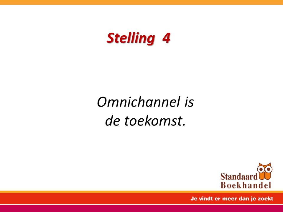 Stelling 4 Omnichannel is de toekomst.