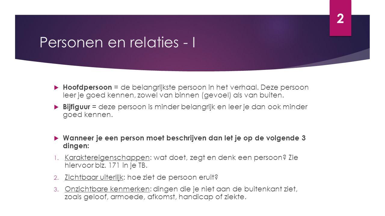 Personen en relaties - II  De personages in een verhaal hebben een relatie tot elkaar:  Helpers: mensen die een goede relatie met de hoofdpersoon hebben.