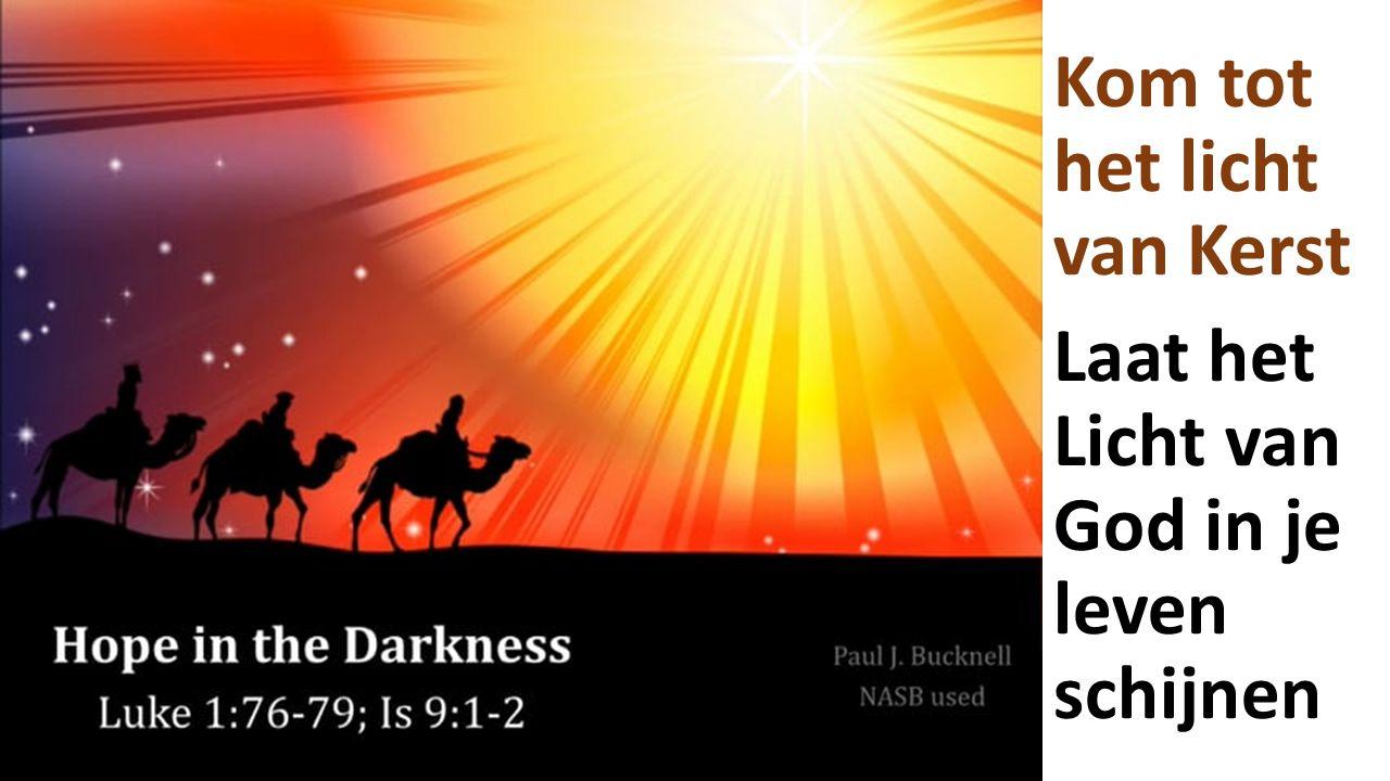 Kom tot het licht van Kerst Laat het Licht van God in je leven schijnen