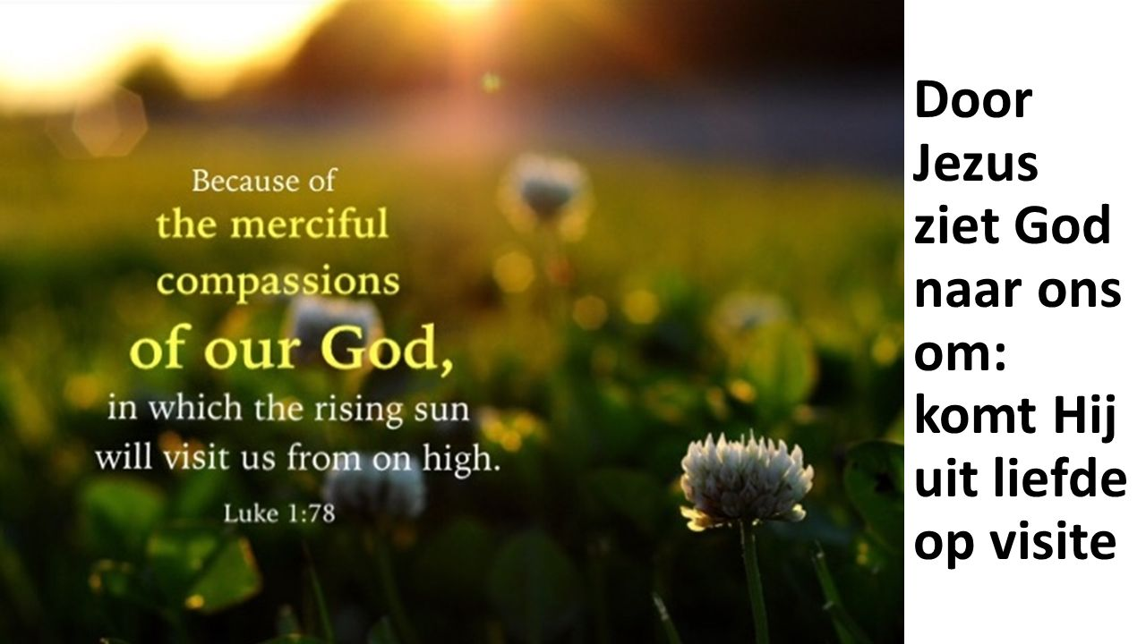Door Jezus ziet God naar ons om: komt Hij uit liefde op visite