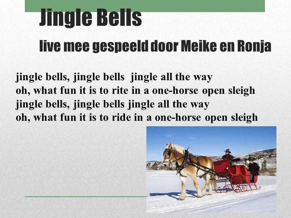 Jingle Bells live mee gespeeld door Meike en Ronja jingle bells, jingle bells jingle all the way oh, what fun it is to rite in a one-horse open sleigh
