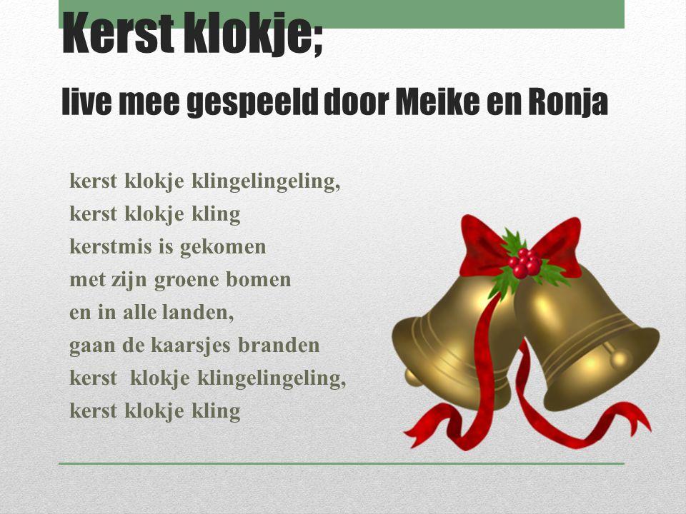 Kerst klokje; live mee gespeeld door Meike en Ronja kerst klokje klingelingeling, kerst klokje kling kerstmis is gekomen met zijn groene bomen en in a