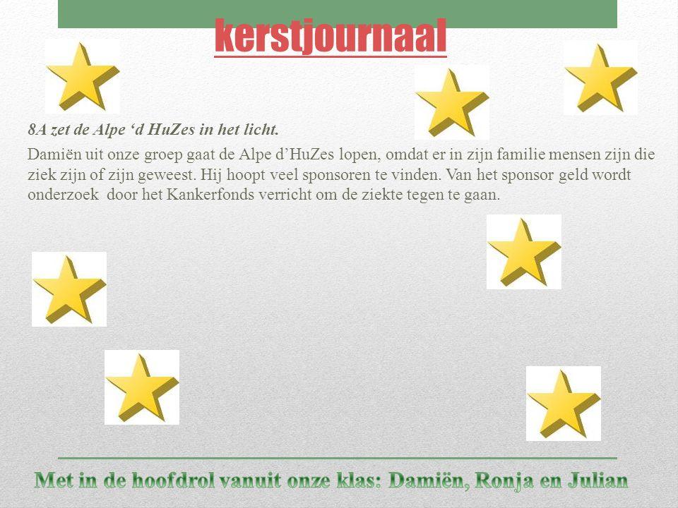 kerstjournaal 8A zet de Alpe 'd HuZes in het licht. Damiën uit onze groep gaat de Alpe d'HuZes lopen, omdat er in zijn familie mensen zijn die ziek zi