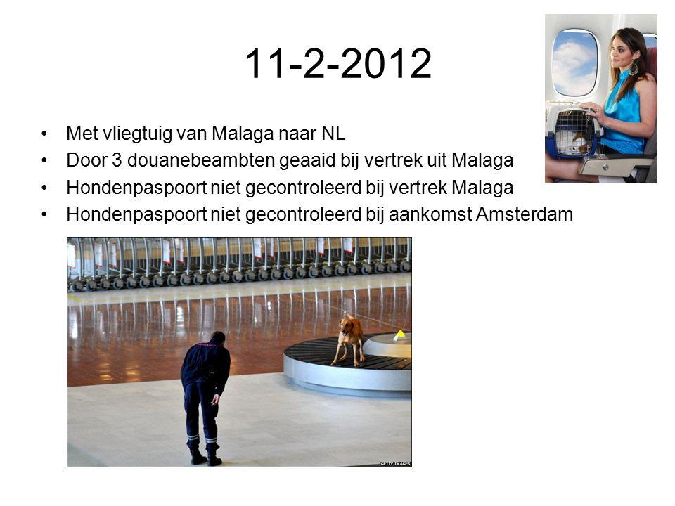 11-2-2012 Met vliegtuig van Malaga naar NL Door 3 douanebeambten geaaid bij vertrek uit Malaga Hondenpaspoort niet gecontroleerd bij vertrek Malaga Hondenpaspoort niet gecontroleerd bij aankomst Amsterdam