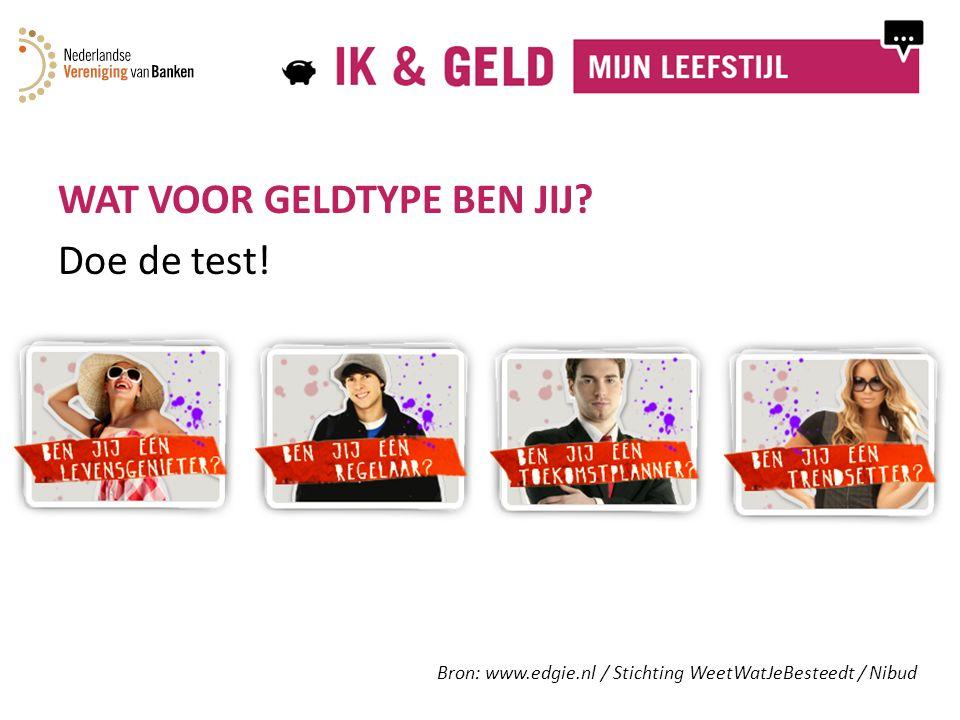 WAT VOOR GELDTYPE BEN JIJ Doe de test! Bron: www.edgie.nl / Stichting WeetWatJeBesteedt / Nibud