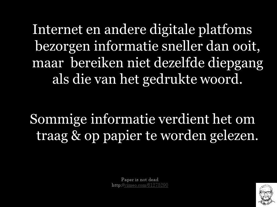 Internet en andere digitale platfoms bezorgen informatie sneller dan ooit, maar bereiken niet dezelfde diepgang als die van het gedrukte woord. Sommig