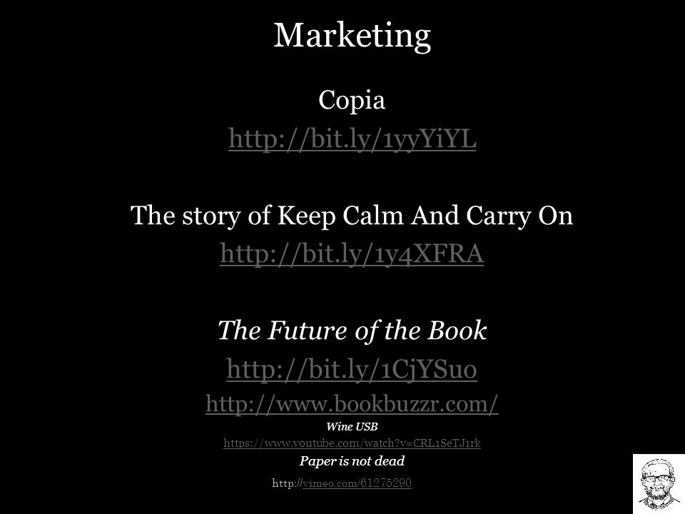 Marketing Copia http://bit.ly/1yyYiYL The story of Keep Calm And Carry On http://bit.ly/1y4XFRA The Future of the Book http://bit.ly/1CjYSuo http://www.bookbuzzr.com/ Wine USB https://www.youtube.com/watch?v=CRL1SeTJ1rk Paper is not dead http://vimeo.com/61275290vimeo.com/61275290