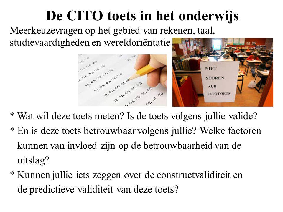 De CITO toets in het onderwijs Meerkeuzevragen op het gebied van rekenen, taal, studievaardigheden en wereldoriëntatie * Wat wil deze toets meten? Is