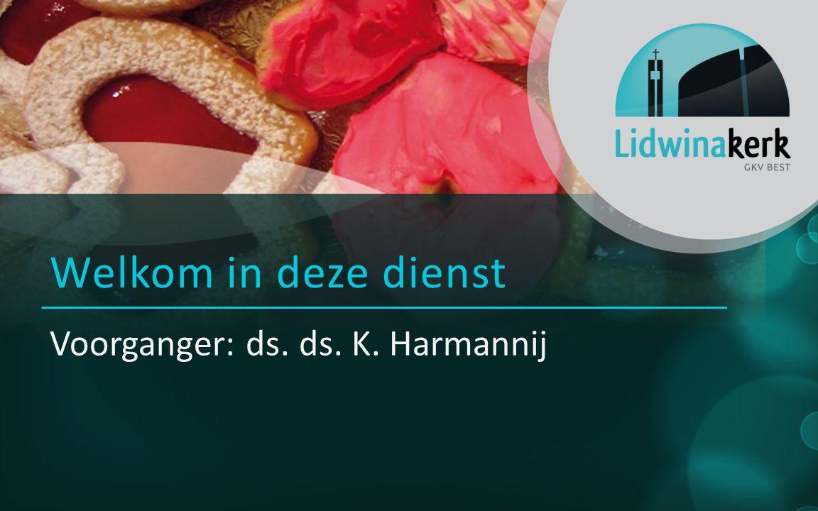 Voorganger: ds. ds. K. Harmannij Welkom in deze dienst