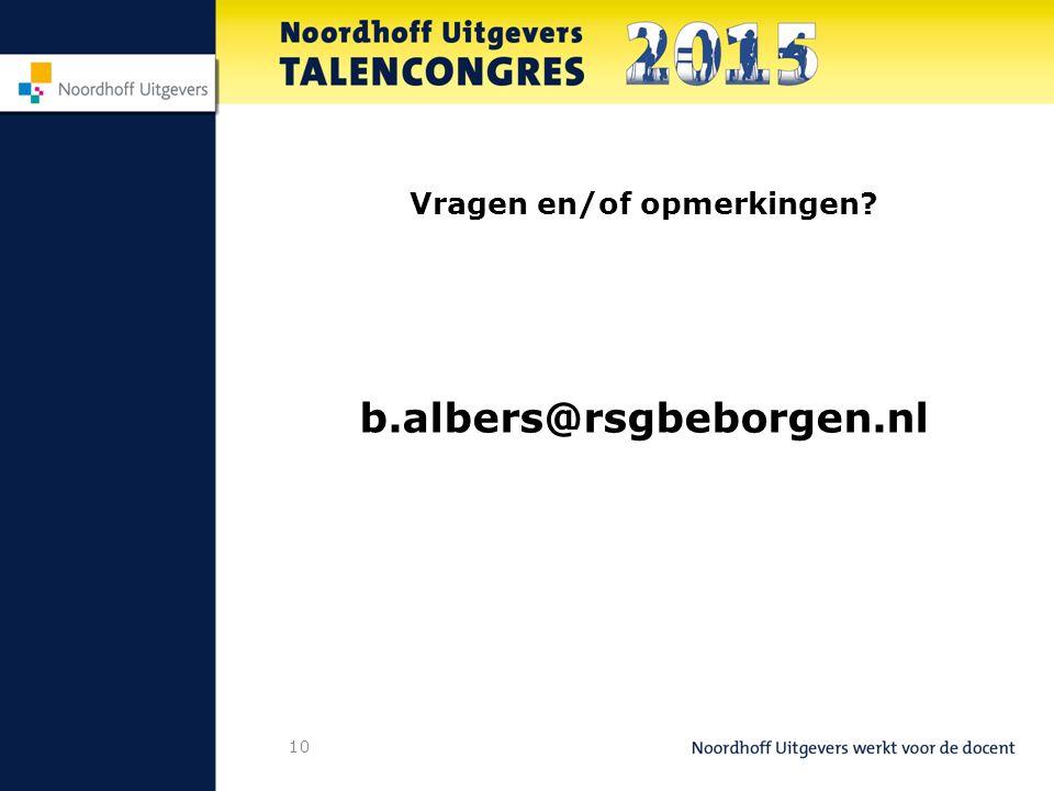 Vragen en/of opmerkingen? b.albers@rsgbeborgen.nl 10