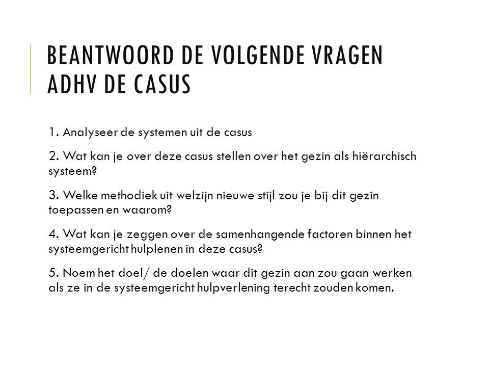 BEANTWOORD DE VOLGENDE VRAGEN ADHV DE CASUS 1. Analyseer de systemen uit de casus 2. Wat kan je over deze casus stellen over het gezin als hiërarchisc