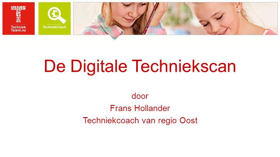 De Digitale Techniekscan door Frans Hollander Techniekcoach van regio Oost