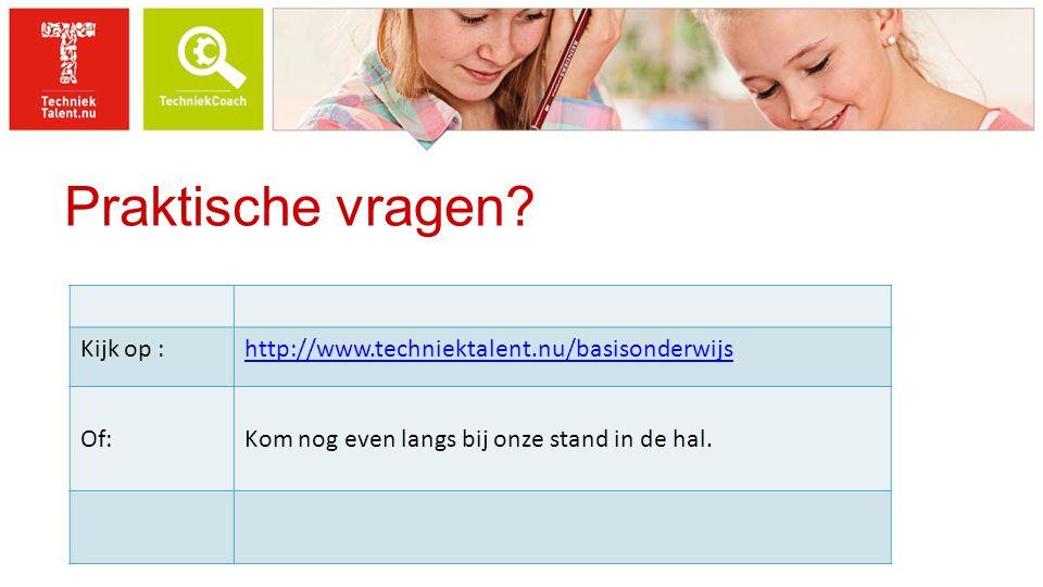 Praktische vragen? Kijk op :http://www.techniektalent.nu/basisonderwijs Of:Kom nog even langs bij onze stand in de hal.