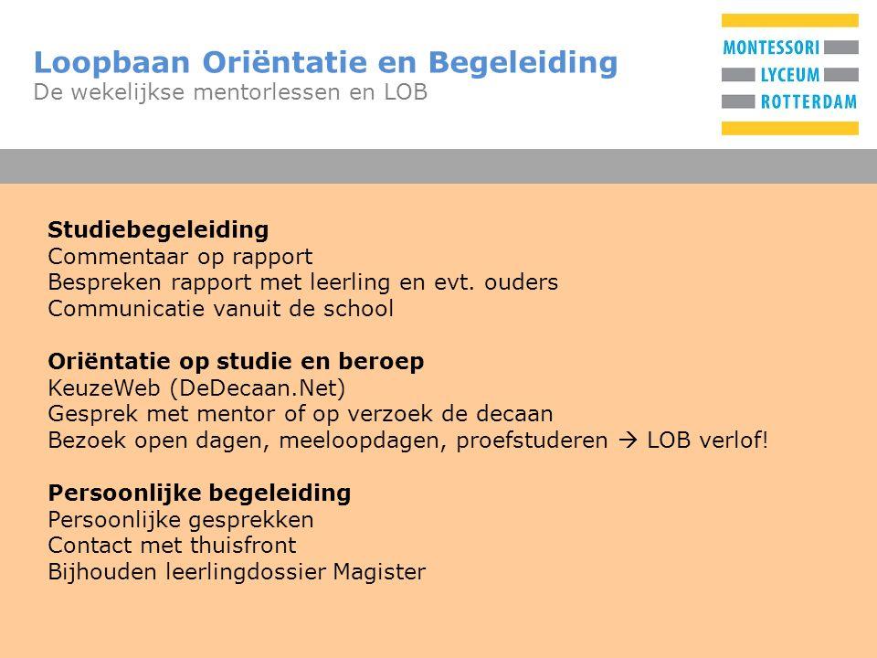 T Loopbaan Oriëntatie en Begeleiding De wekelijkse mentorlessen en LOB Studiebegeleiding Commentaar op rapport Bespreken rapport met leerling en evt.